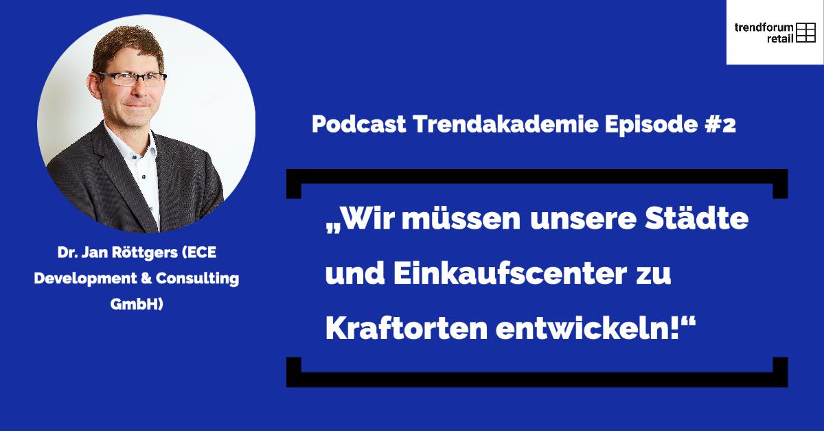 Podcast TFR Akademie - Episode 2: Dr. Jan Röttgers und die Zukunft urbaner Stadt- und Centerentwicklung