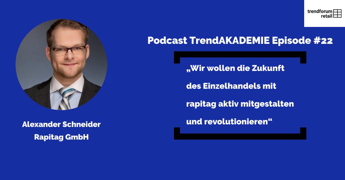 """Podcast TrendAKADEMIE - Episode 22: """"Wir wollen die Zukunft des Einzelhandels mit rapitag aktiv mitgestalten und revolutionieren"""