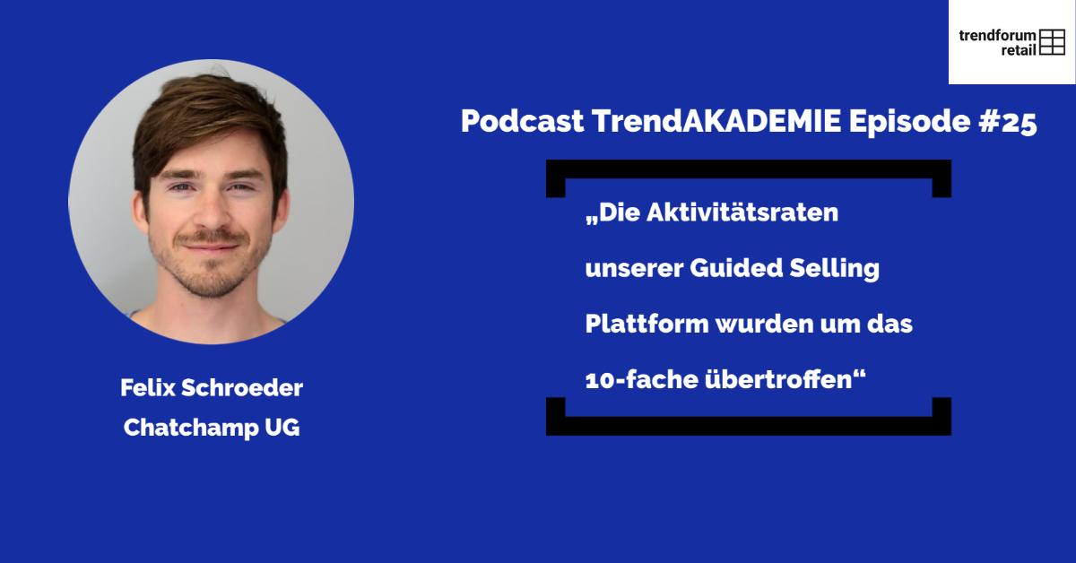 """Podcast TrendAKADEMIE - Episode 25: """"Die Aktivitätsraten unserer Guided Selling Plattform wurden um das 10-fache übertroffen"""