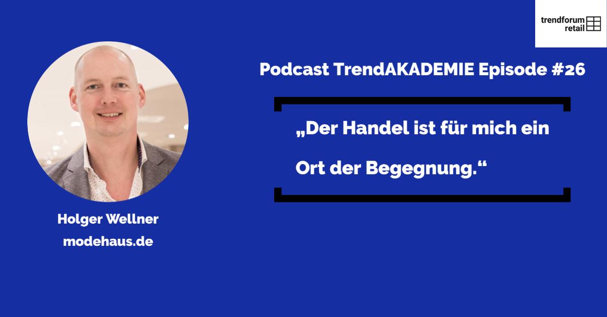 """Podcast TrendAKADEMIE - Episode 26: """"Der Handel ist für mich ein Ort der Begegnung"""