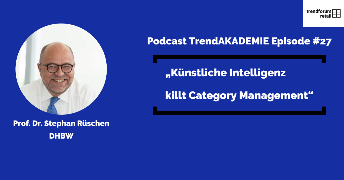 "Podcast TrendAKADEMIE - Episode 27: ""Künstliche Intelligenz killt Category Management"