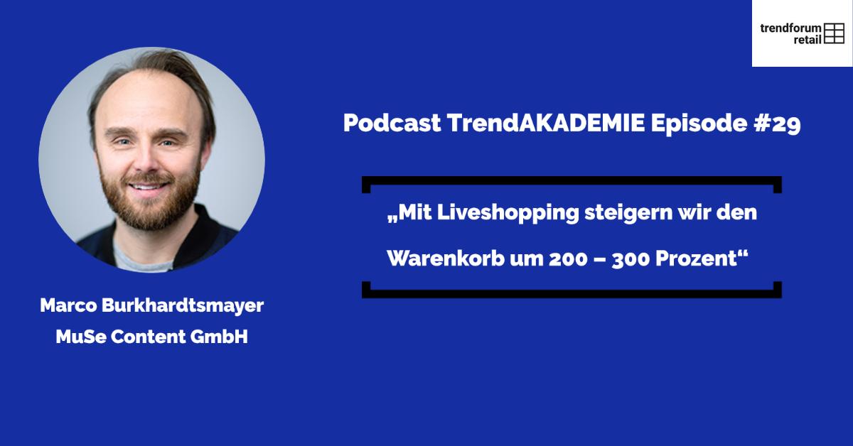 """Podcast TrendAKADEMIE - Episode 29: """"Mit Liveshopping steigern wir den Warenkorb um 200 - 300 Prozent"""