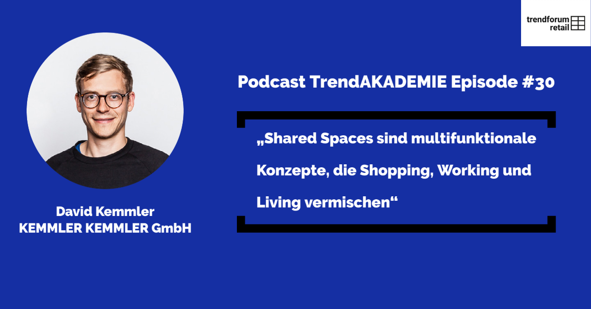 "Podcast TrendAKADEMIE - Episode 30: ""Shared Spaces sind multifunktionale Konzepte, die Shopping, Working und Living vermischen"