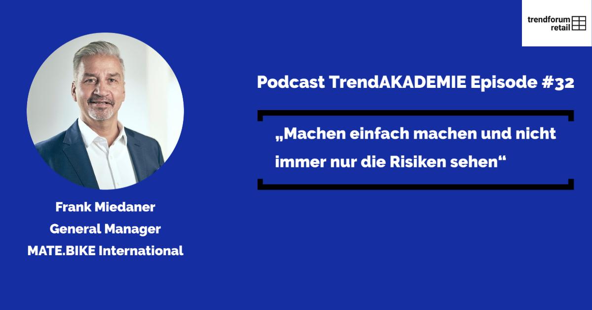 """Podcast TrendAKADEMIE - Episode 32: """"Machen - einfach machen und nicht immer nur die Risiken sehen"""