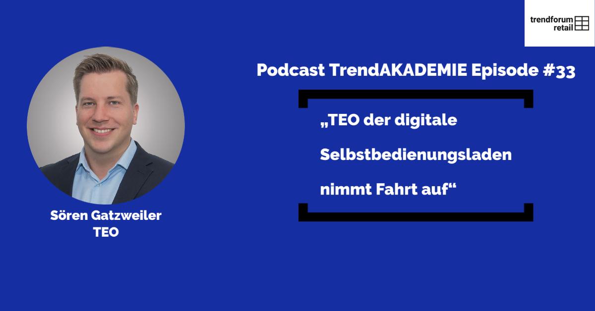 """Podcast TrendAKADEMIE - Episode 33: """"Teo der digitale Selbstbedienungsladen nimmt fahrt auf"""