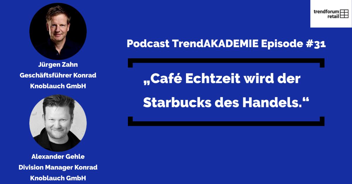 """Podcast TrendAKADEMIE - Episode 31: """"Café Echtzeit wird der Starbucks des Handels"""