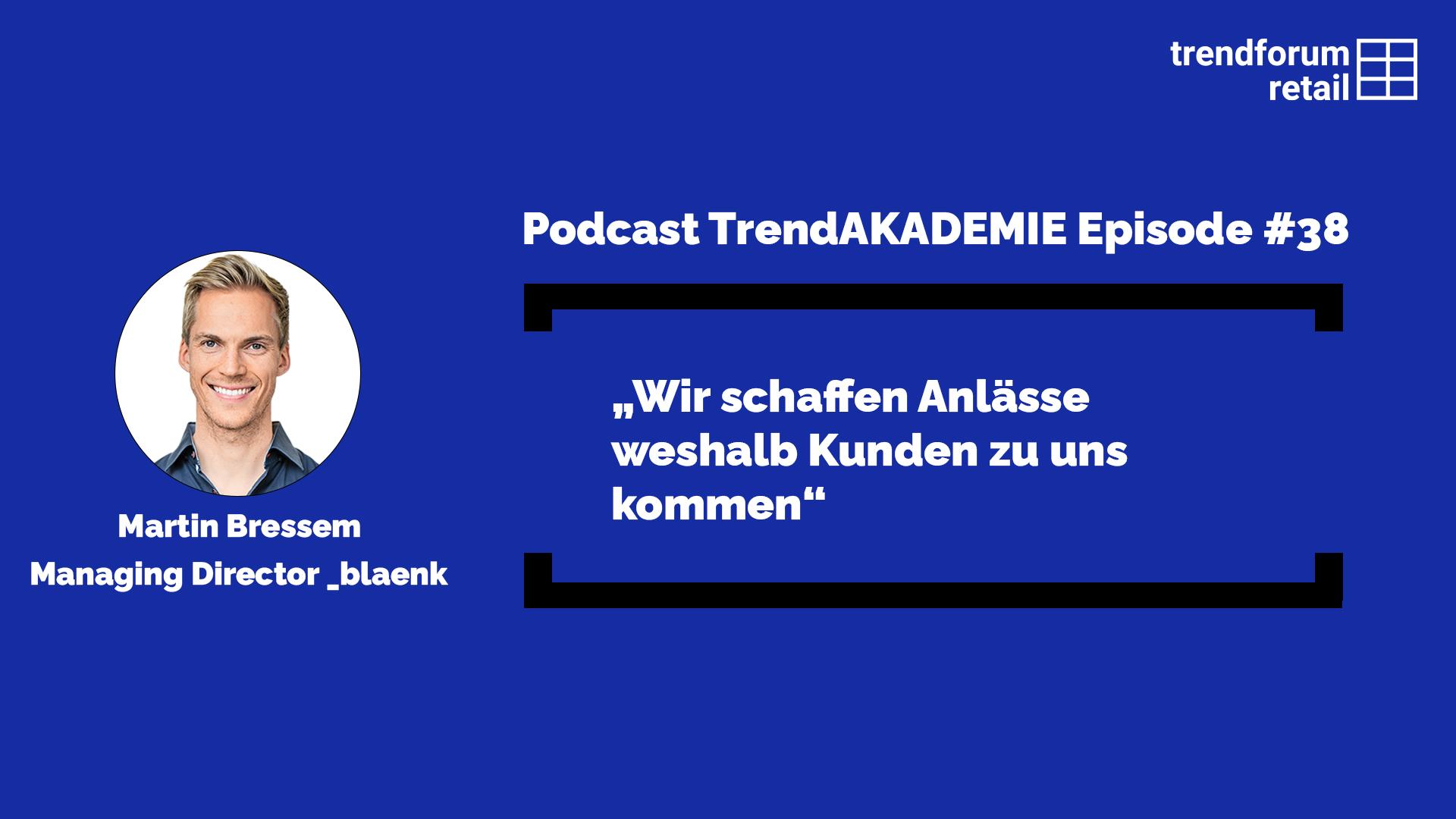 """Podcast TrendAKADEMIE - Episode 38: """"Wir schaffen Anlässe weshalb Kunden zu uns kommen"""