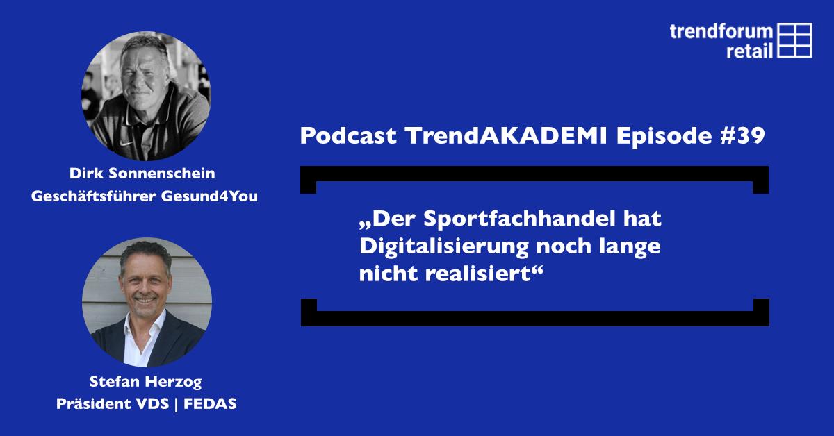"""Podcast TrendAKADEMIE - Episode 39: """"Der Sportfachhandel hat die Digitalisierung noch lange nicht realisiert"""
