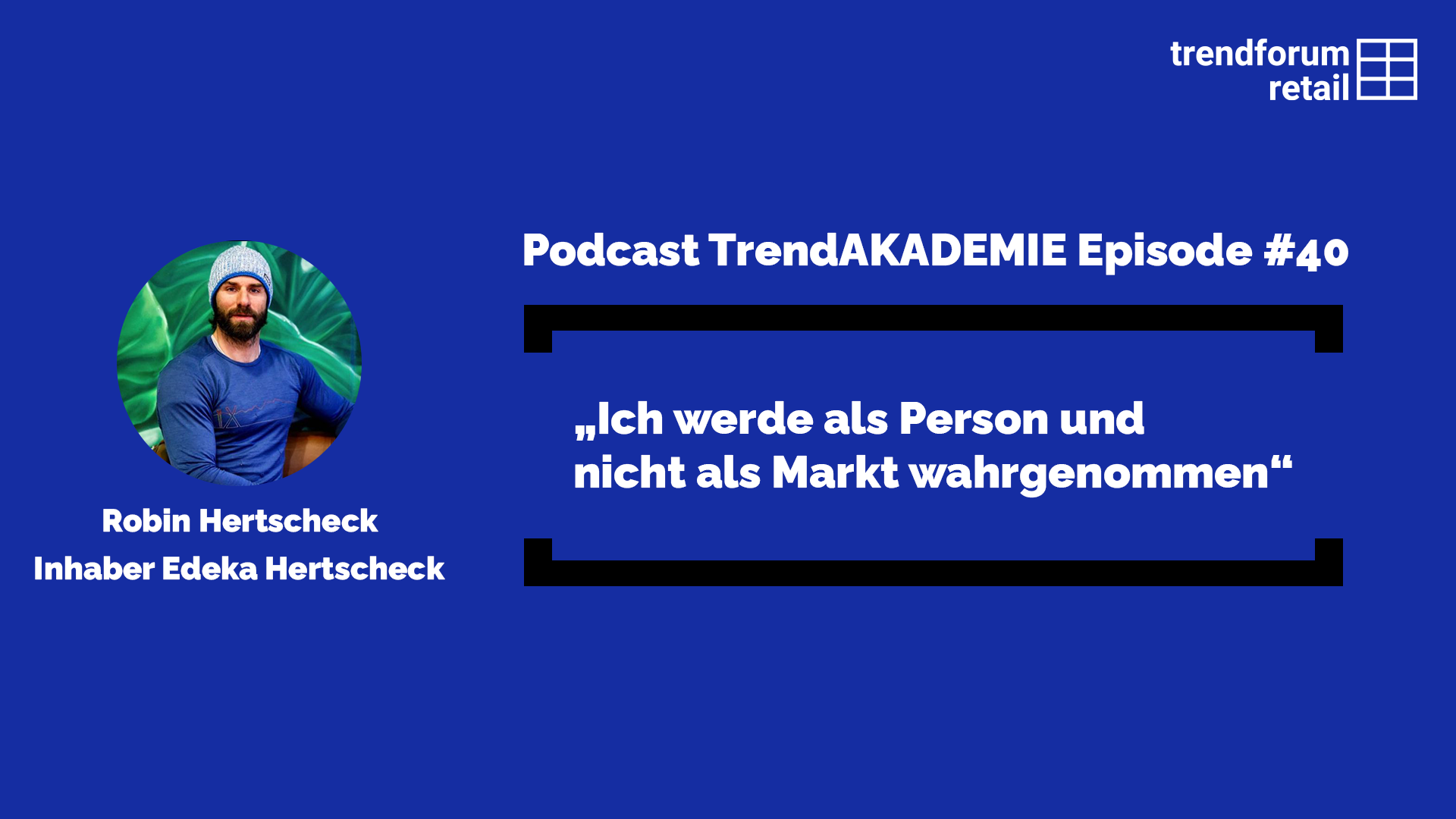 """Podcast TrendAKADEMIE - Episode 40: """"Ich werde als Person wahrgenommen und nicht als Markt"""