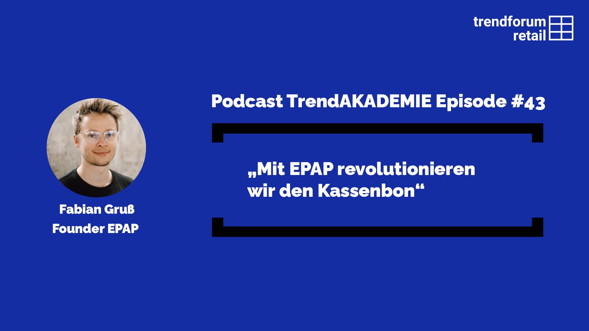 """Podcast TrendAKADEMIE - Episode 43: """"Mit EPAP revolutionieren wir den Kassenbon"""