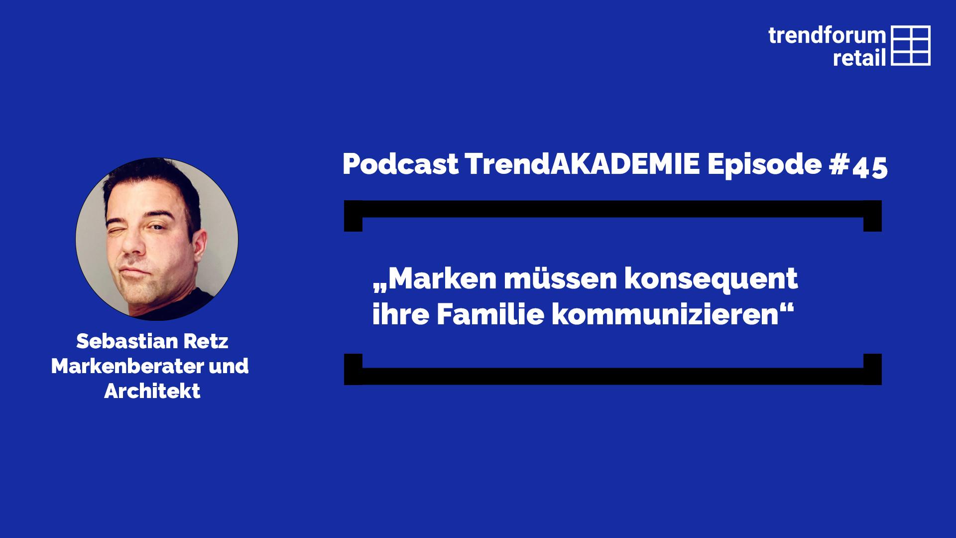 """Podcast TrendAKADEMIE - Episode 45: """"Marken müssen konsequent ihre Familie kommunizieren"""