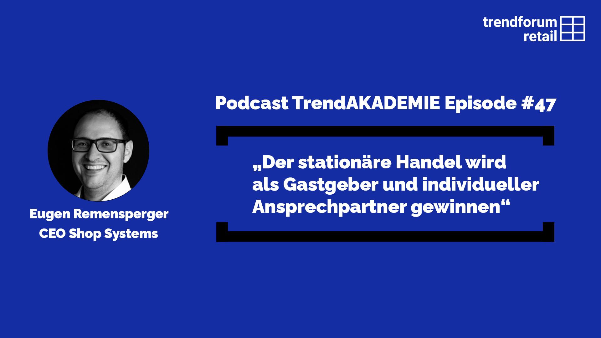 """Podcast TrendAKADEMIE - Episode 47: """"Der stationäre Handel wird als Gastgeber und individueller Ansprechpartner gewinnen"""
